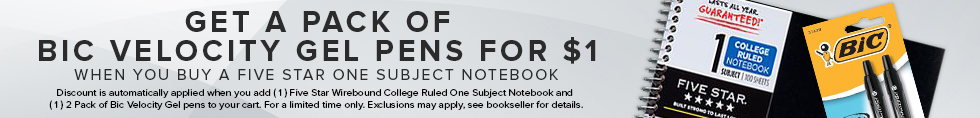Picture of notebook. Get a pack of Bic Velocity Gel Pens for $1 when you buy a five star one subject notebook. Discount is automatically applied when you add (1) five star wirebound college ruled one subject notebook and (1) 2 pack of Bic Velocity Gel Pens to your cart. For a limited time only. Exclusions may apply, see bookseller for details.